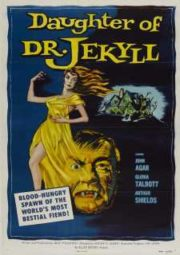 DAUGHTER OF DR. JEKYLL – A FILHA DO MÉDICO E O MONSTRO – 1957