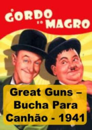 GREAT GUNS – O GORDO E O MAGRO BUCHA PARA CANHÃO –  1941