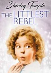THE LITTLEST REBEL – A PEQUENA REBELDE – 1935