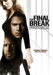 PRISON BREAK THE FINAL BREAK – O RESGATE FINAL – 2009