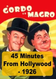 45 MINUTES TO HOLLYWOOD – O GORDO E O MAGRO – 45 MINUTES TO HOLLYWOOD – 1926