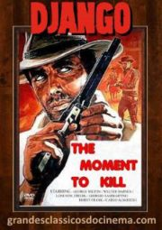 IL MOMENTO DI UCCIDERE – THE MOMENT TO KILL – DJANGO E OS BANDOLEIROS VIOLENTOS EM FÚRIA – 1968