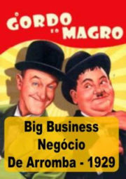 BIG BUSINESS – O GORDO E O MAGRO – NEGÓCIO DE ARROMBA – 1929