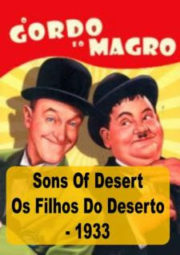 SONS OF DESERT – O GORDO E O MAGRO – OS FILHOS DO DESERTO – 1933