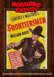 HOPALONG CASSIDY THE FRONTIERSMEN – A MESTRA RURAL – 1938