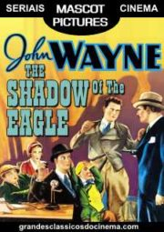 SHADOW OF THE EAGLE – ÁGUIA DE PRATA – SERIAL – 1932