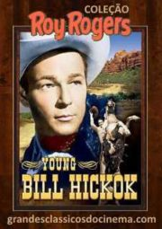 YOUNG BILL HICKOK – O JOVEM BILL HICKOK – SEDE DE OURO – 1940