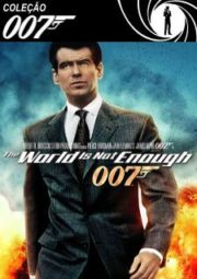 007 THE WORLD IS NOT ENOUGH – O MUNDO JÁ NÃO É O BASTANTE – 1999