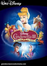 CINDERELLA 3 A TWIST IN TIME – CINDERELA 3 UMA VOLTA NO TEMPO – 2007
