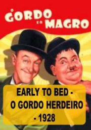 EARLY TO BED – O GORDO E O MAGRO O GORDO HERDEIRO – 1928
