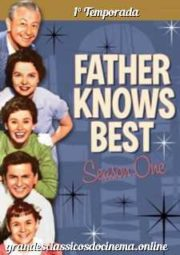 FATHER KNOWS BEST – PAPAI SABE TUDO – 1° TEMPORADA – 1954 A 1955