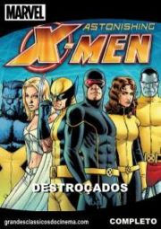ASTONISHING X-MEN – SURPREENDENTES X-MEN DESTROÇADOS – 2009