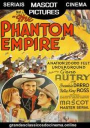 THE PHANTOM EMPIRE – IMPÉRIO DOS FANTASMAS – SERIAL – 1935