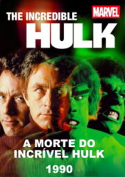 DOWNLOAD / ASSISTIR THE DEATH OF THE INCREDIBLE HULK - A MORTE DO INCRÍVEL HULK - 1990